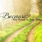 Because:   Your Reason to Keep Going
